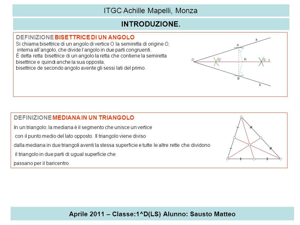 Aprile 2011 – Classe:1^D(LS) Alunno: Sausto Matteo ITGC Achille Mapelli, Monza INTRODUZIONE. DEFINIZIONE BISETTRICE DI UN ANGOLO Si chiama bisettrice