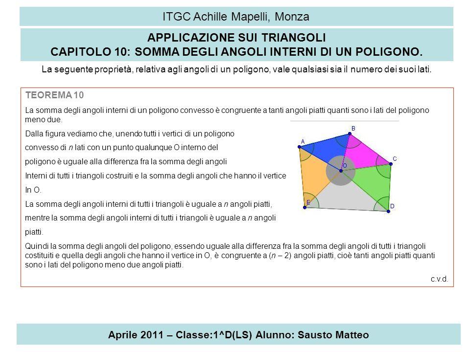Aprile 2011 – Classe:1^D(LS) Alunno: Sausto Matteo ITGC Achille Mapelli, Monza APPLICAZIONE SUI TRIANGOLI CAPITOLO 10: SOMMA DEGLI ANGOLI INTERNI DI U