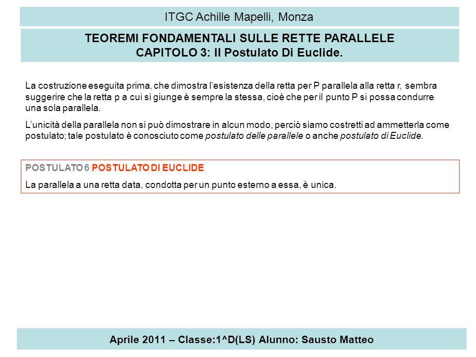 Aprile 2011 – Classe:1^D(LS) Alunno: Sausto Matteo ITGC Achille Mapelli, Monza TEOREMI FONDAMENTALI SULLE RETTE PARALLELE CAPITOLO 4: CRITERI DI PARALLELISMO.