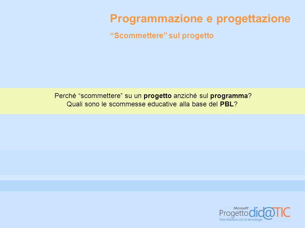 """Programmazione e progettazione Perché """"scommettere"""" su un progetto anziché sul programma? Quali sono le scommesse educative alla base del PBL? """"Scomme"""