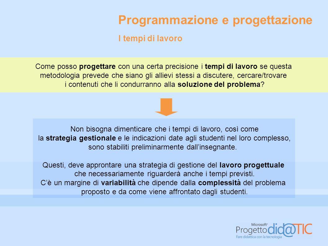 Programmazione e progettazione Non bisogna dimenticare che i tempi di lavoro, così come la strategia gestionale e le indicazioni date agli studenti ne