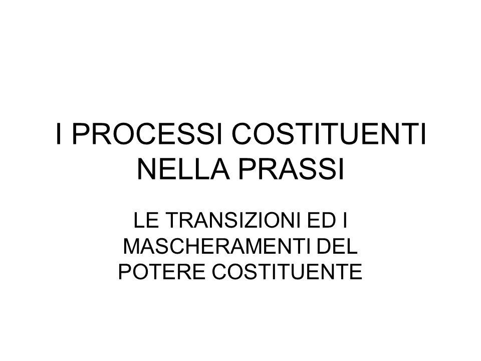 I PROCESSI COSTITUENTI NELLA PRASSI LE TRANSIZIONI ED I MASCHERAMENTI DEL POTERE COSTITUENTE