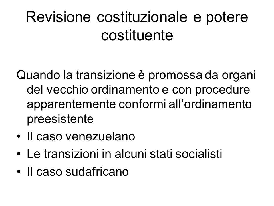 Revisione costituzionale e potere costituente Quando la transizione è promossa da organi del vecchio ordinamento e con procedure apparentemente conformi all'ordinamento preesistente Il caso venezuelano Le transizioni in alcuni stati socialisti Il caso sudafricano