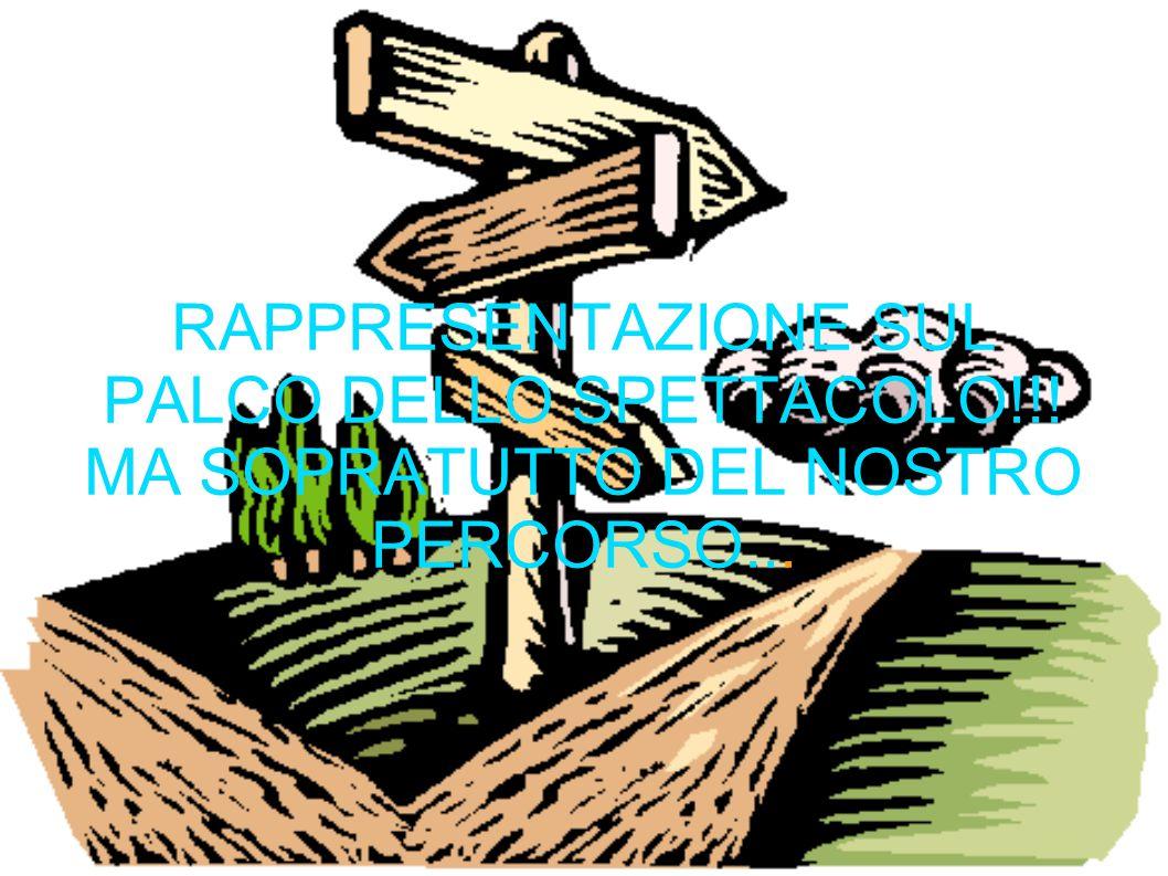 RAPPRESENTAZIONE SUL PALCO DELLO SPETTACOLO!!! MA SOPRATUTTO DEL NOSTRO PERCORSO...