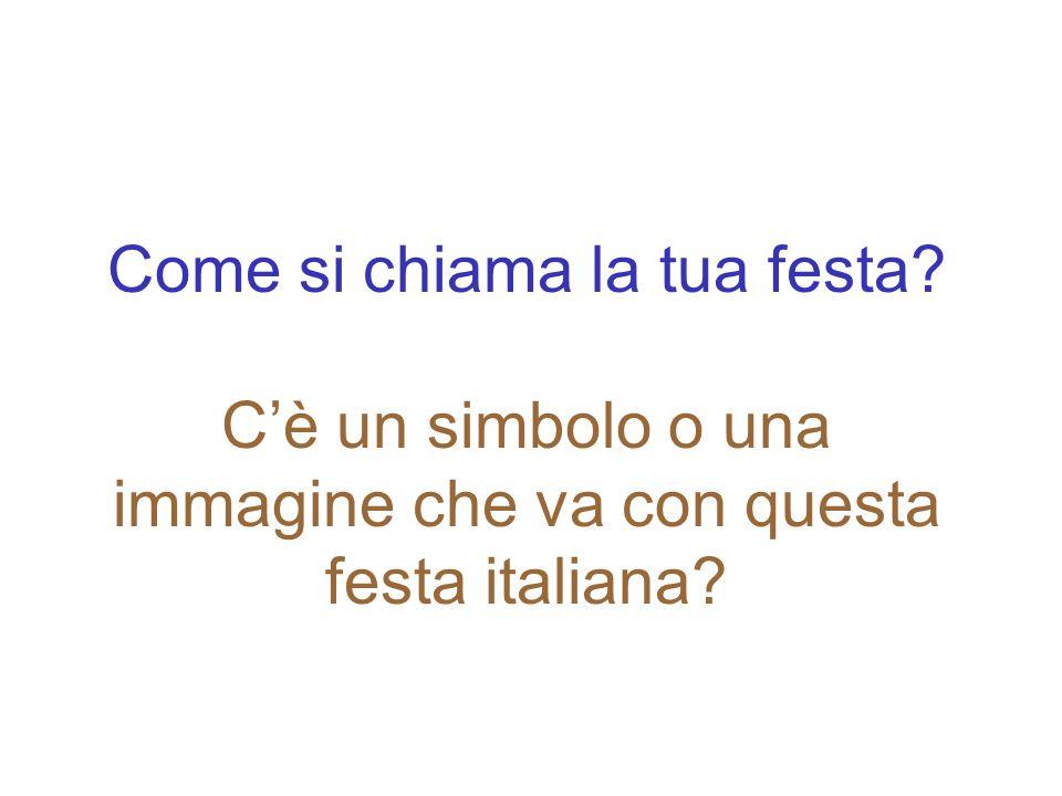Come si chiama la tua festa? C'è un simbolo o una immagine che va con questa festa italiana?