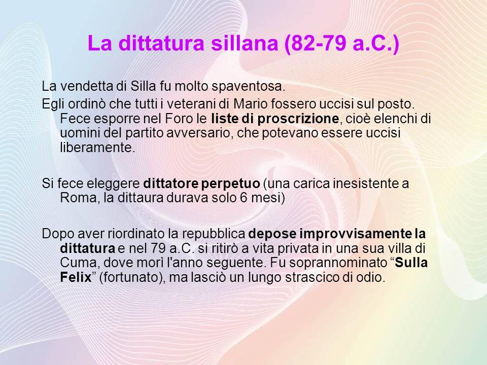 La dittatura sillana (82-79 a.C.) La vendetta di Silla fu molto spaventosa.