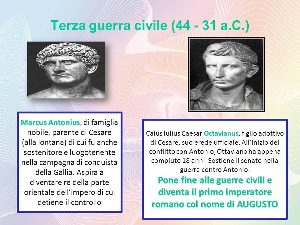 Terza guerra civile (44 - 31 a.C.) Marcus Antonius Marcus Antonius, di famiglia nobile, parente di Cesare (alla lontana) di cui fu anche sostenitore e luogotenente nella campagna di conquista della Gallia.