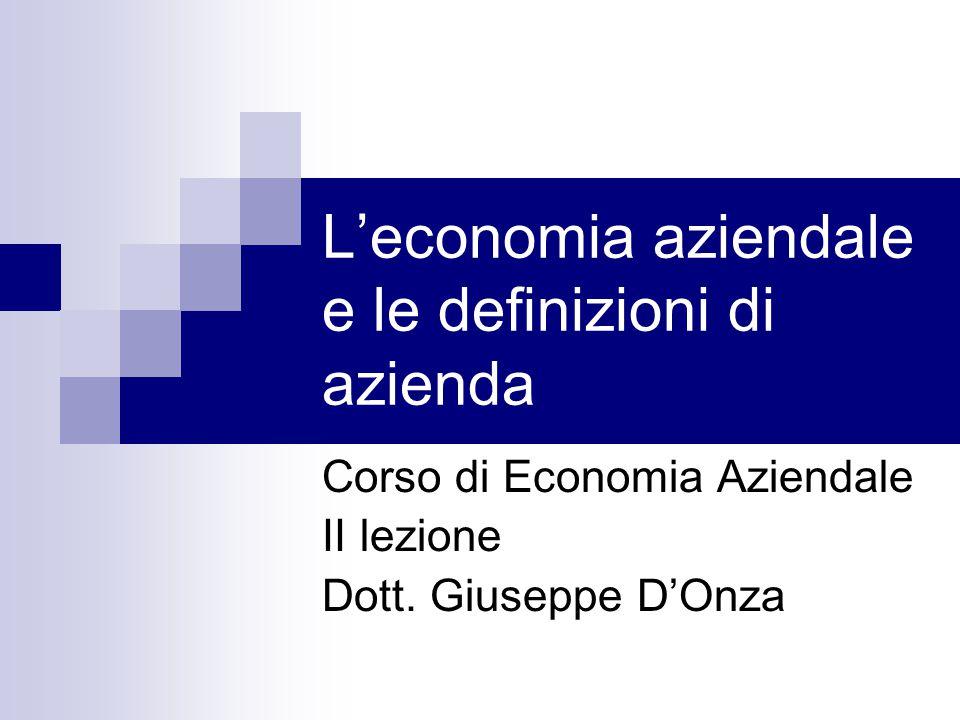 L'economia aziendale e le definizioni di azienda Corso di Economia Aziendale II lezione Dott. Giuseppe D'Onza