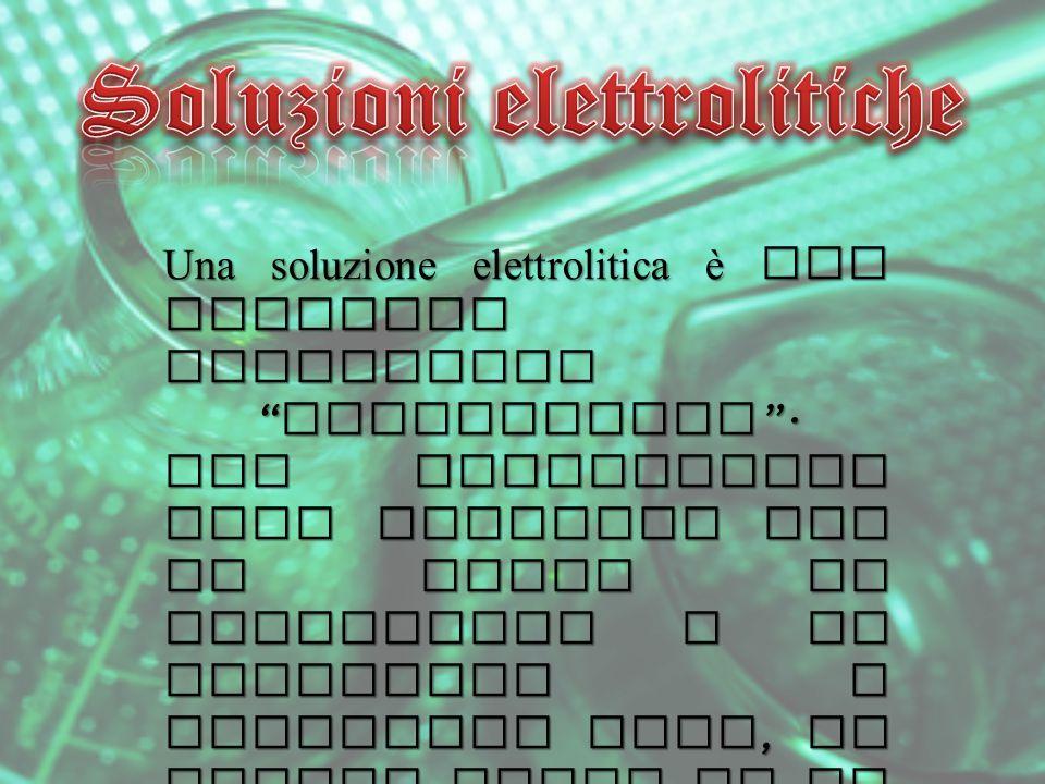 """Una soluzione elettrolitica è una sostanza contenente """" elettroliti """". Gli elettroliti sono sostanze che in acqua si dissociano o si ionizzano e diven"""