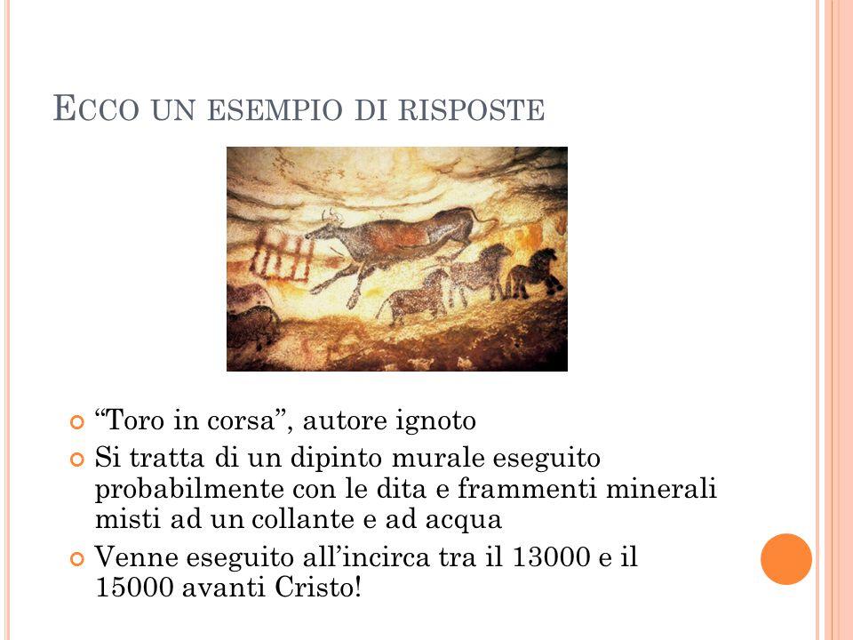 """E CCO UN ESEMPIO DI RISPOSTE """"Toro in corsa"""", autore ignoto Si tratta di un dipinto murale eseguito probabilmente con le dita e frammenti minerali mis"""