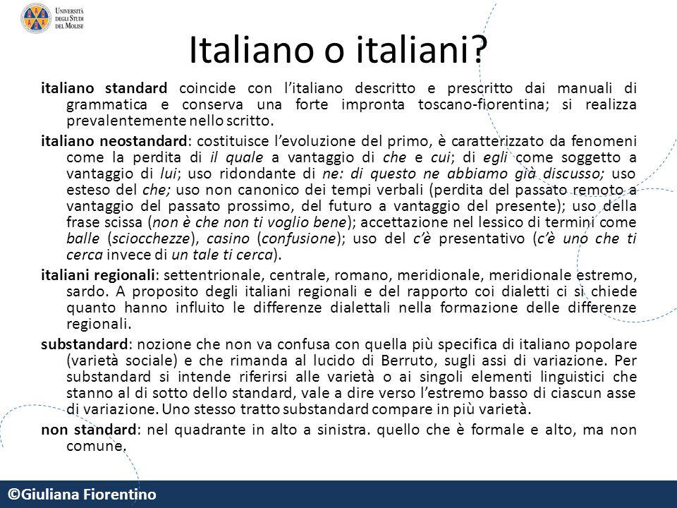 ©Giuliana Fiorentino Italiano o italiani? italiano standard coincide con l'italiano descritto e prescritto dai manuali di grammatica e conserva una fo