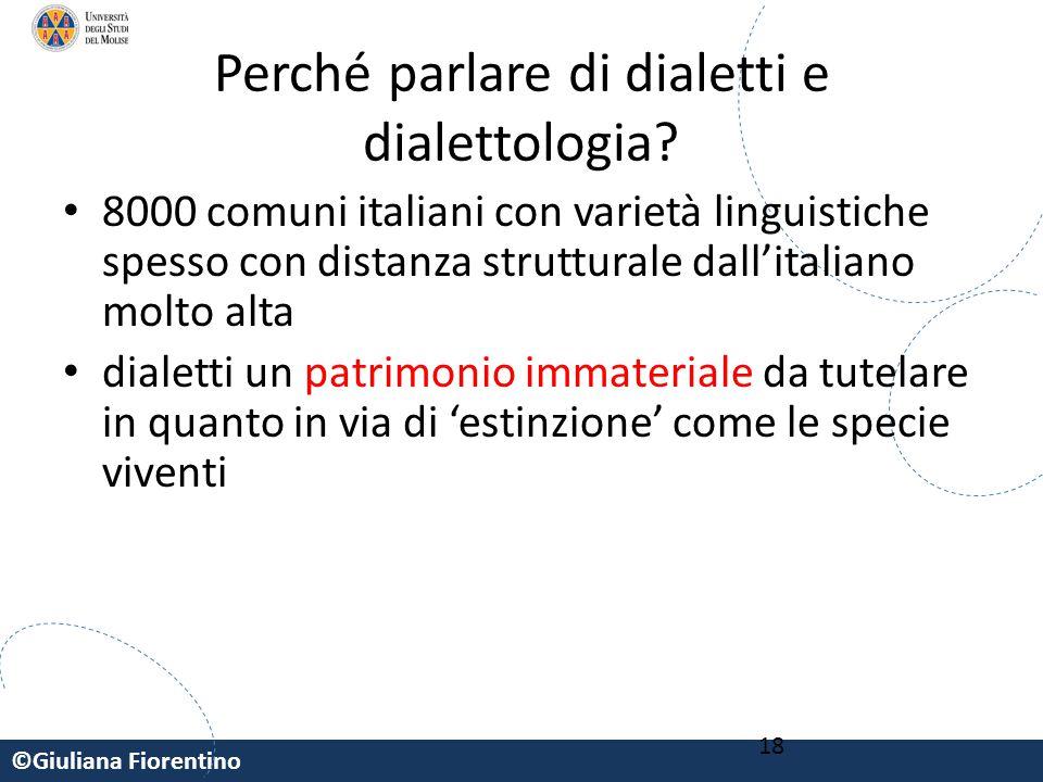 ©Giuliana Fiorentino 18 Perché parlare di dialetti e dialettologia? 8000 comuni italiani con varietà linguistiche spesso con distanza strutturale dall