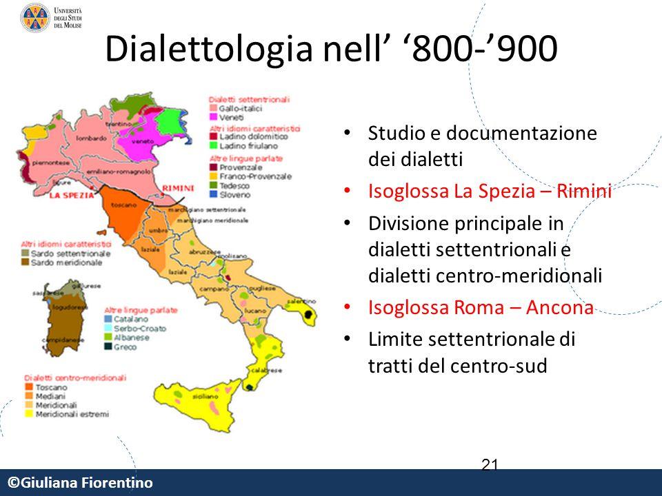 ©Giuliana Fiorentino 21 Dialettologia nell' '800-'900 Studio e documentazione dei dialetti Isoglossa La Spezia – Rimini Divisione principale in dialet