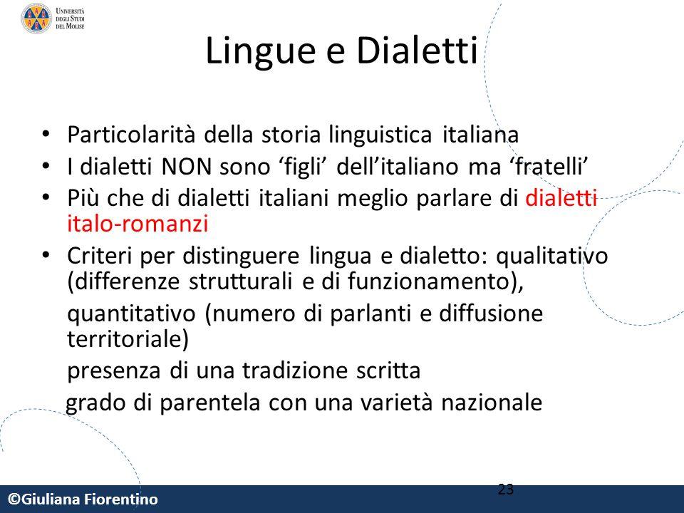 ©Giuliana Fiorentino 23 Lingue e Dialetti Particolarità della storia linguistica italiana I dialetti NON sono 'figli' dell'italiano ma 'fratelli' Più