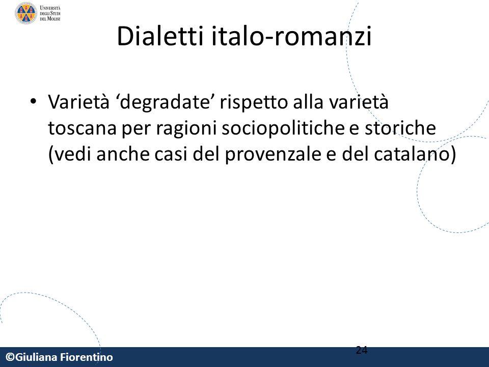 ©Giuliana Fiorentino 24 Dialetti italo-romanzi Varietà 'degradate' rispetto alla varietà toscana per ragioni sociopolitiche e storiche (vedi anche cas