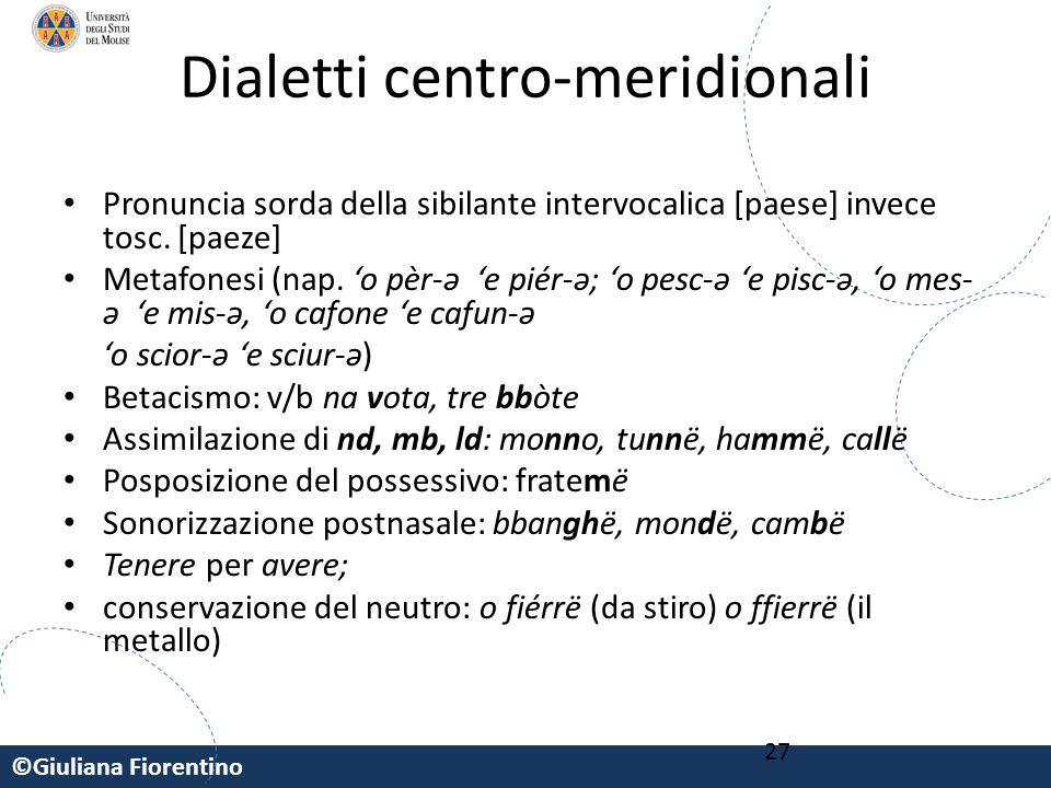 ©Giuliana Fiorentino 27 Dialetti centro-meridionali Pronuncia sorda della sibilante intervocalica [paese] invece tosc. [paeze] Metafonesi (nap. 'o pèr