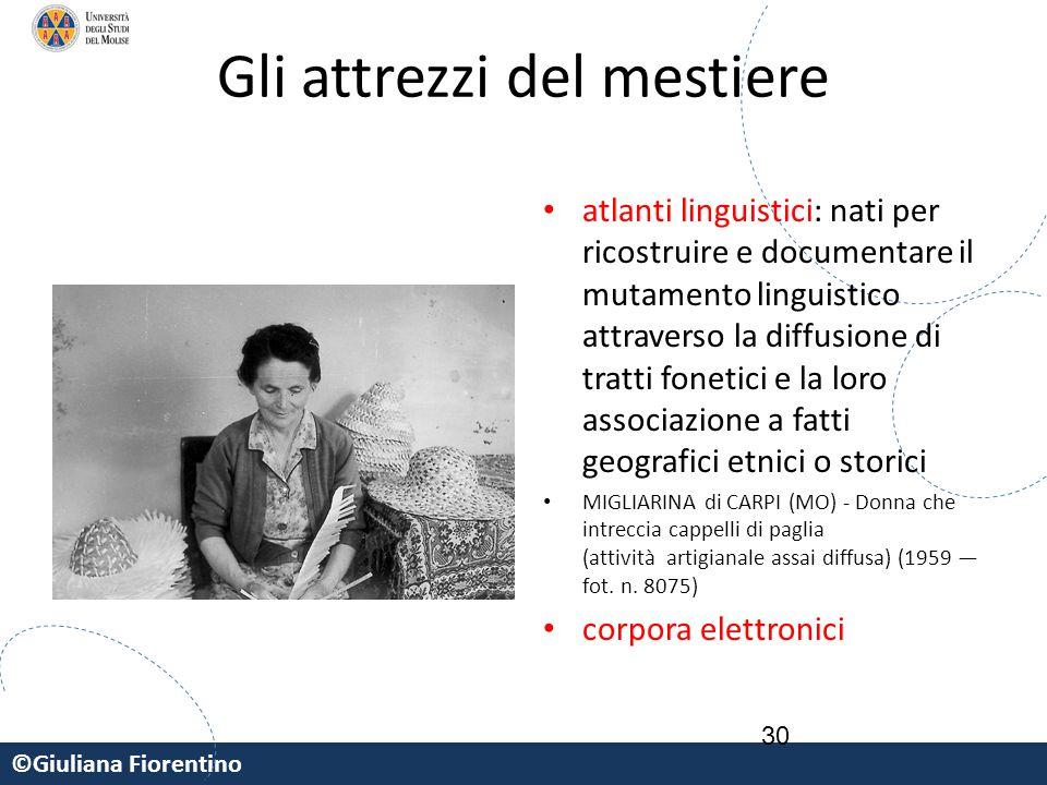 ©Giuliana Fiorentino 30 Gli attrezzi del mestiere atlanti linguistici: nati per ricostruire e documentare il mutamento linguistico attraverso la diffu
