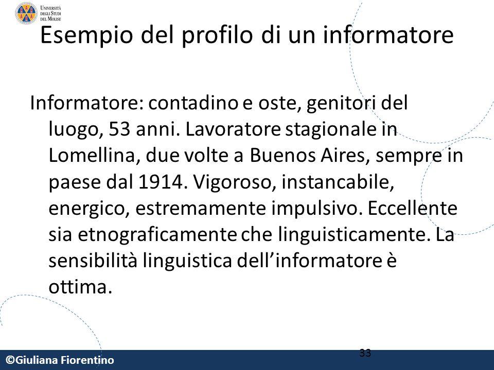 ©Giuliana Fiorentino 33 Esempio del profilo di un informatore Informatore: contadino e oste, genitori del luogo, 53 anni. Lavoratore stagionale in Lom