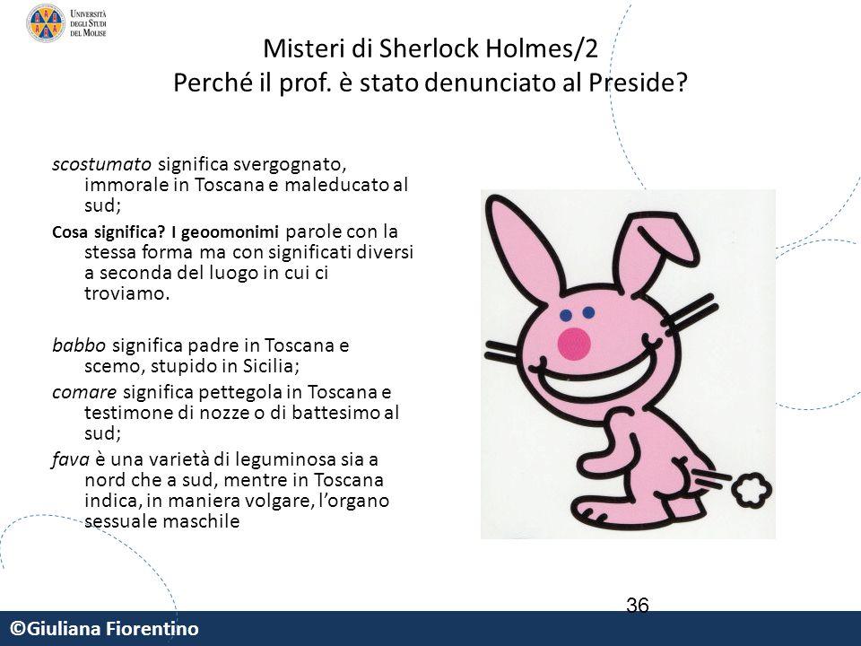 ©Giuliana Fiorentino 36 Misteri di Sherlock Holmes/2 Perché il prof. è stato denunciato al Preside? scostumato significa svergognato, immorale in Tosc