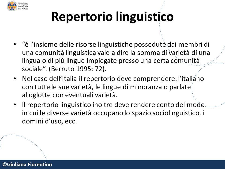"""©Giuliana Fiorentino Repertorio linguistico """"è l'insieme delle risorse linguistiche possedute dai membri di una comunità linguistica vale a dire la so"""