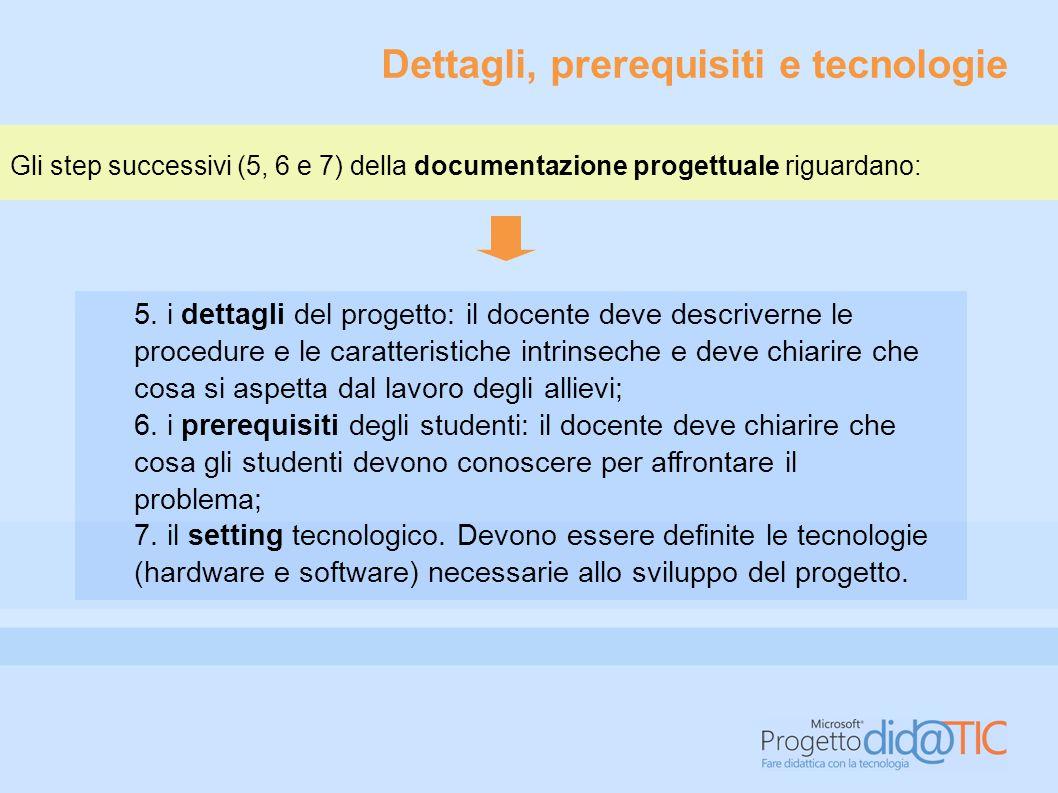 Dettagli, prerequisiti e tecnologie Gli step successivi (5, 6 e 7) della documentazione progettuale riguardano: 5.