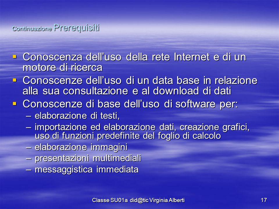 Classe SU01a did@tic Virginia Alberti17 Continuazione Prerequisiti  Conoscenza dell'uso della rete Internet e di un motore di ricerca  Conoscenze de