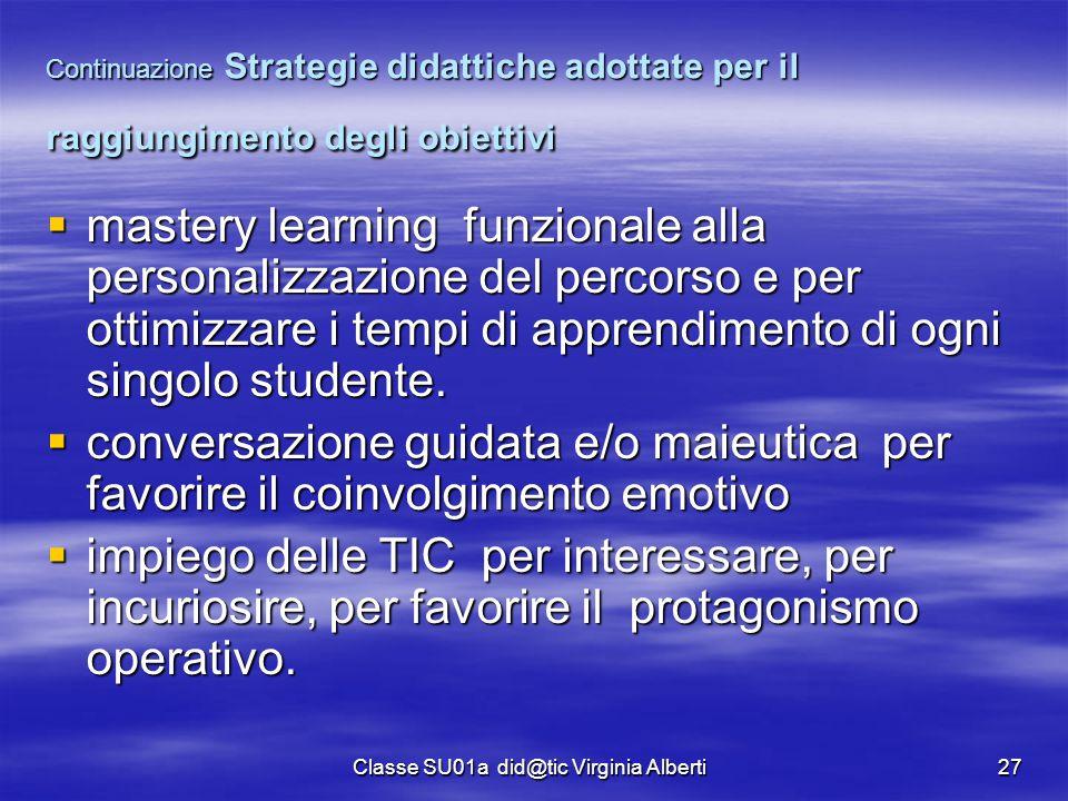 Classe SU01a did@tic Virginia Alberti27 Continuazione Strategie didattiche adottate per il raggiungimento degli obiettivi  mastery learning funzional