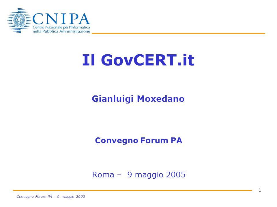 12 Convegno Forum PA - 9 maggio 2005 DIRETTIVA 16/1/2002 CERT-AM ED UNITÀ LOCALI NELLE PA CENTRALI PA CENTRALE Il tassello mancante nella PAC CERT-AM ISTITUZIONE DEL GovCERT.it CERT GOVERNATIVO DI COORDINAMENTO GovCERT.it