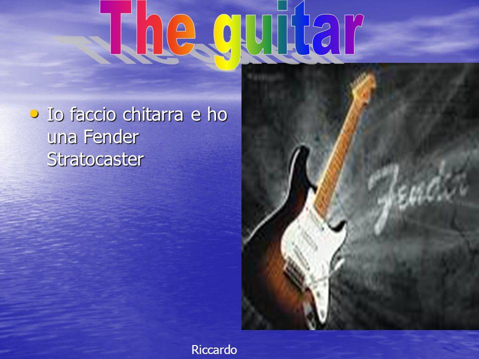 Io faccio chitarra e ho una Fender Stratocaster Io faccio chitarra e ho una Fender Stratocaster Riccardo