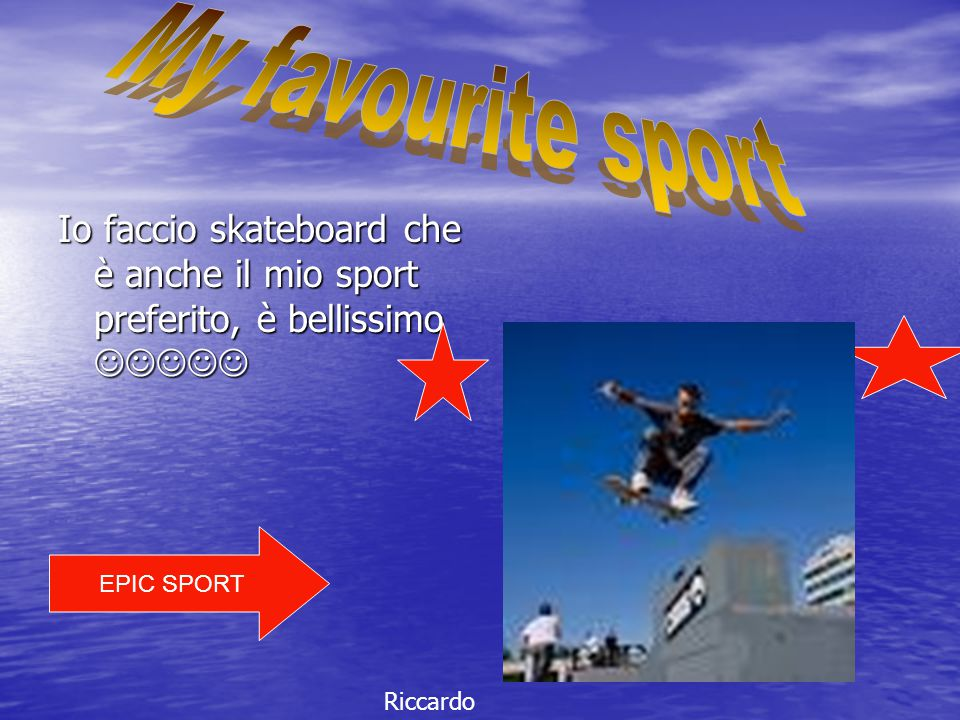 Io faccio skateboard che è anche il mio sport preferito, è bellissimo Io faccio skateboard che è anche il mio sport preferito, è bellissimo EPIC SPORT