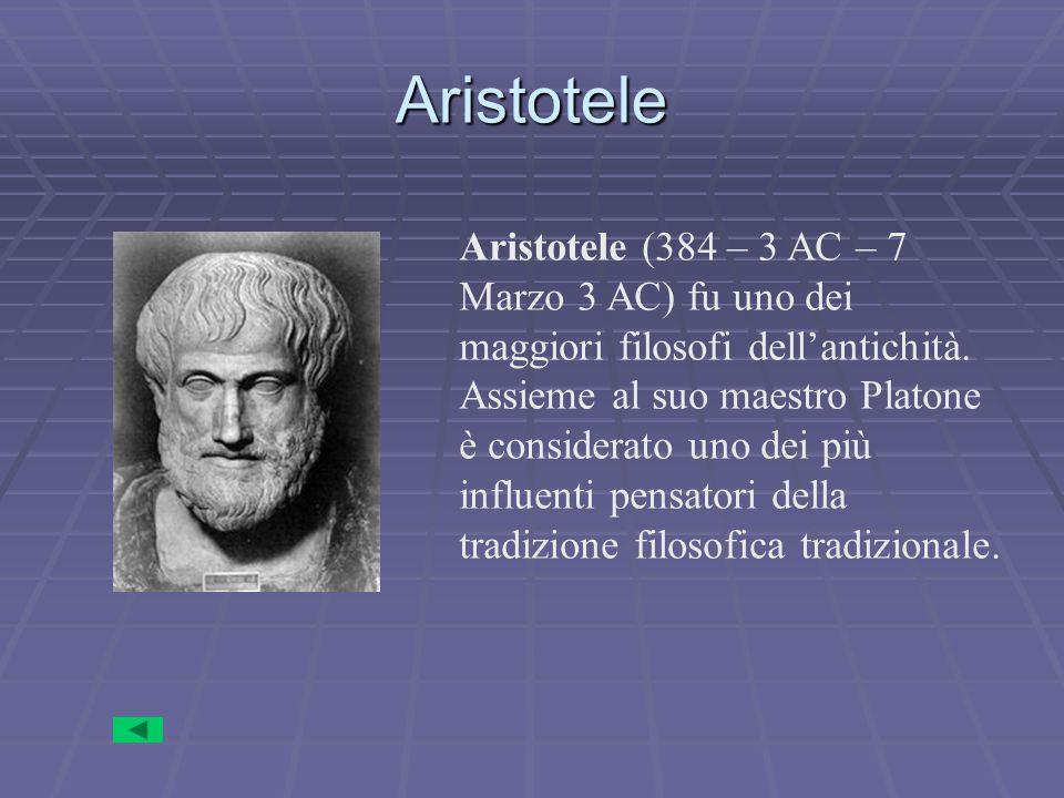 Aristotele Aristotele (384 – 3 AC – 7 Marzo 3 AC) fu uno dei maggiori filosofi dell'antichità.