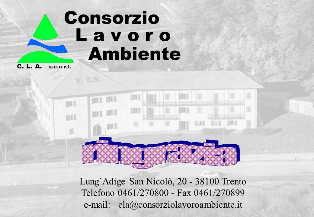 s.c.a r.l. Consorzio L a v o r o Ambiente C. L. A. Lung'Adige San Nicolò, 20 - 38100 Trento Telefono 0461/270800 - Fax 0461/270899 e-mail: cla@consorz