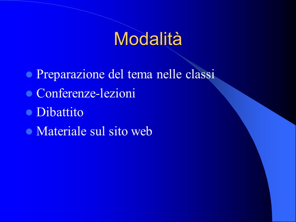 Modalità Preparazione del tema nelle classi Conferenze-lezioni Dibattito Materiale sul sito web