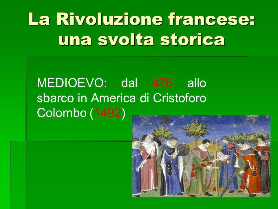 La Rivoluzione francese: una svolta storica MEDIOEVO: dal 476 allo sbarco in America di Cristoforo Colombo (1492)