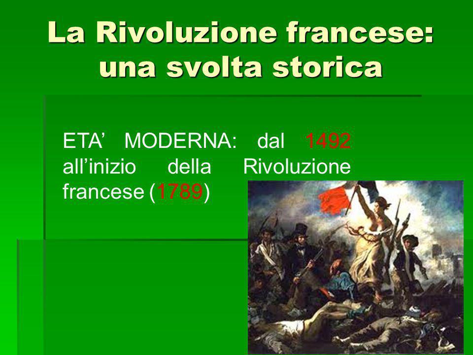 La Rivoluzione francese: una svolta storica ETA' MODERNA: dal 1492 all'inizio della Rivoluzione francese (1789)