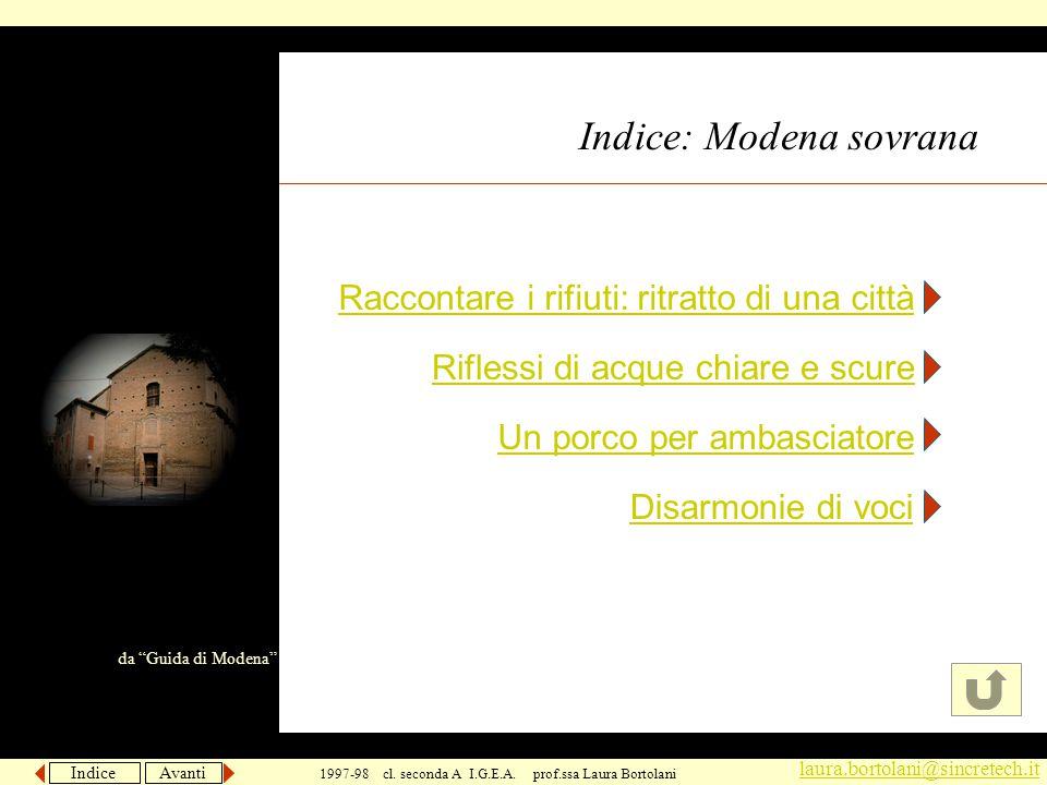Indice Avanti laura.bortolani@sincretech.it 1997-98 cl. seconda A I.G.E.A. prof.ssa Laura Bortolani Indice: Modena sovrana Un porco per ambasciatore R