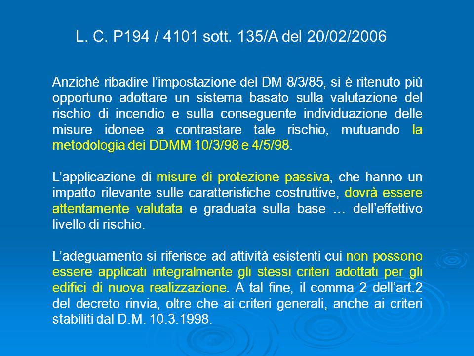Anziché ribadire l'impostazione del DM 8/3/85, si è ritenuto più opportuno adottare un sistema basato sulla valutazione del rischio di incendio e sull