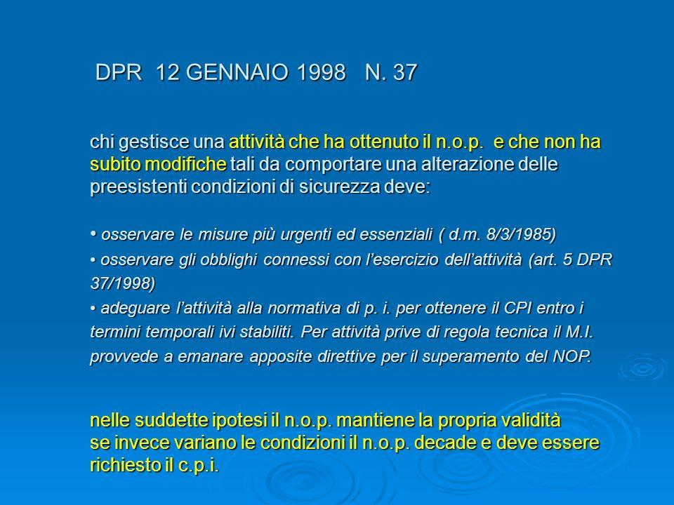 DPR 12 GENNAIO 1998 N. 37 DPR 12 GENNAIO 1998 N. 37 chi gestisce una attività che ha ottenuto il n.o.p. e che non ha subito modifiche tali da comporta