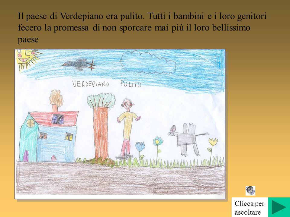 Il paese di Verdepiano era pulito. Tutti i bambini e i loro genitori fecero la promessa di non sporcare mai più il loro bellissimo paese Clicca per as