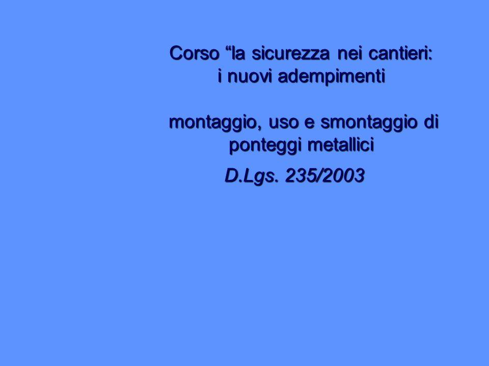 """Corso """"la sicurezza nei cantieri: i nuovi adempimenti montaggio, uso e smontaggio di ponteggi metallici D.Lgs. 235/2003"""