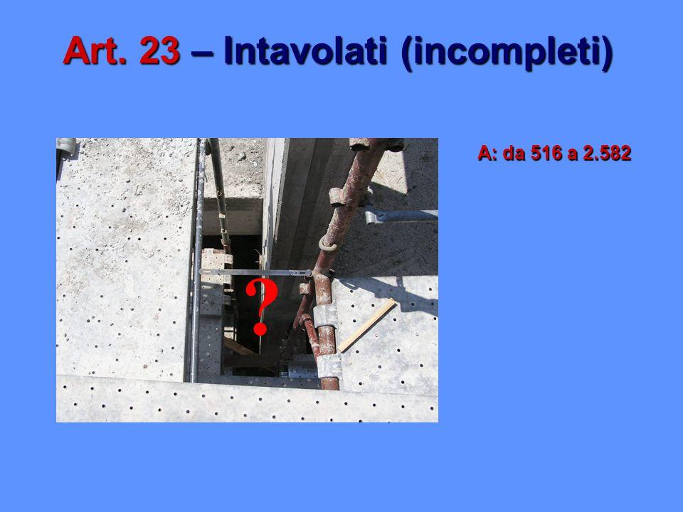 Art. 23 – Intavolati (incompleti) A: da 516 a 2.582 ?