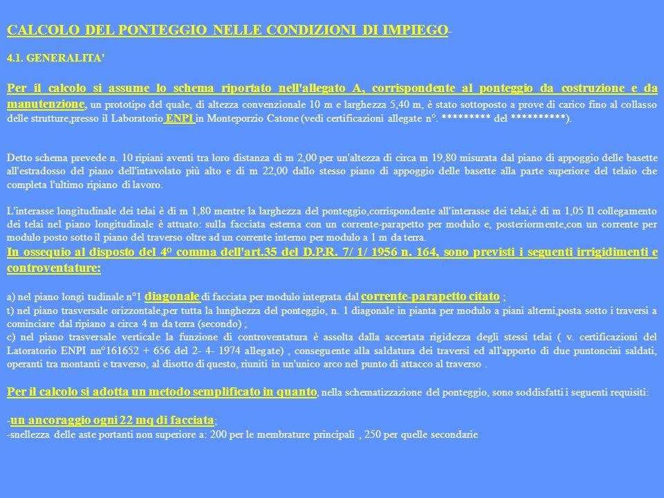 CALCOLO DEL PONTEGGIO NELLE CONDIZIONI DI IMPIEGO - 4.1. GENERALITA' Per il calcolo si assume lo schema riportato nell'allegato A, corrispondente al p