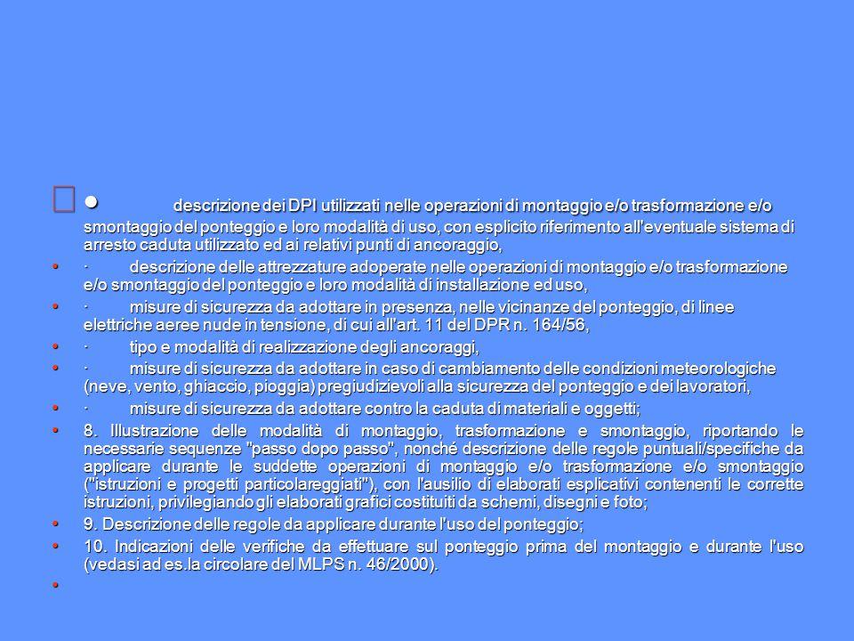   descrizione dei DPI utilizzati nelle operazioni di montaggio e/o trasformazione e/o smontaggio del ponteggio e loro modalità di uso, con esplicito