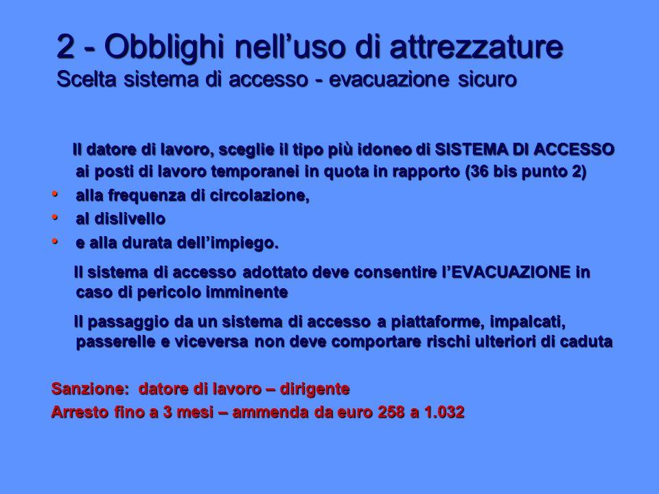 2 - Obblighi nell'uso di attrezzature Scelta sistema di accesso - evacuazione sicuro Il datore di lavoro, sceglie il tipo più idoneo di SISTEMA DI ACC