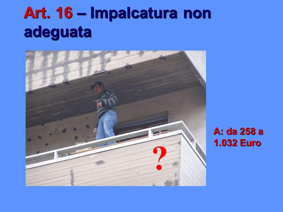 Art. 16 – Impalcatura non adeguata A: da 258 a 1.032 Euro ?
