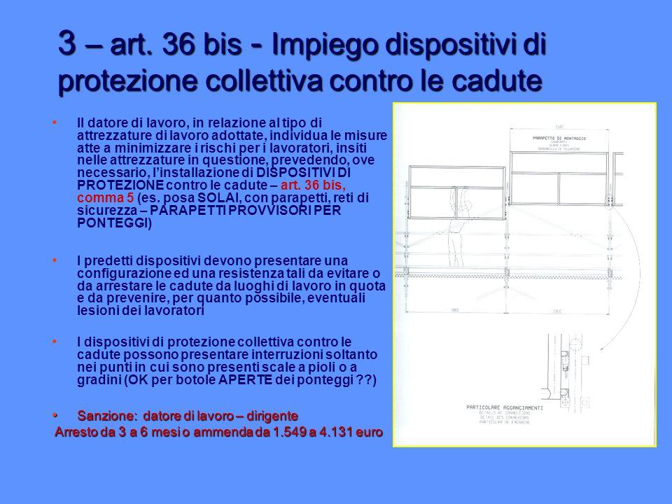 3 – art. 36 bis - Impiego dispositivi di protezione collettiva contro le cadute Il datore di lavoro, in relazione al tipo di attrezzature di lavoro ad