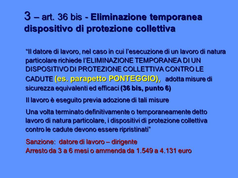 """3 – art. 36 bis - Eliminazione temporanea dispositivo di protezione collettiva """"Il datore di lavoro, nel caso in cui l'esecuzione di un lavoro di natu"""