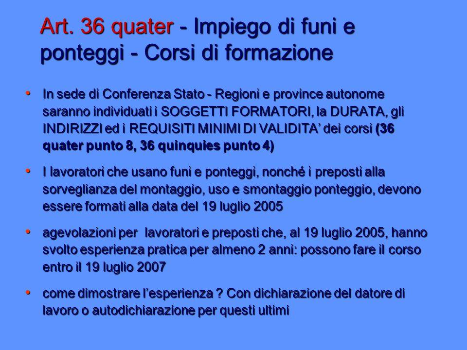 Art. 36 quater - Impiego di funi e ponteggi - Corsi di formazione In sede di Conferenza Stato - Regioni e province autonome saranno individuati i SOGG
