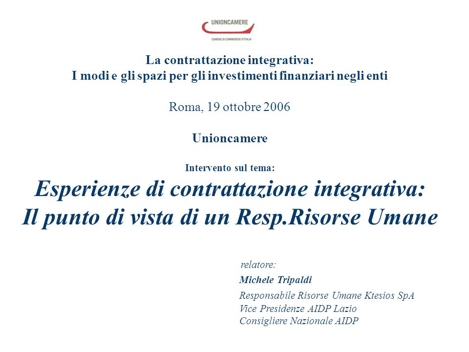 La contrattazione integrativa: I modi e gli spazi per gli investimenti finanziari negli enti Roma, 19 ottobre 2006 Unioncamere Intervento sul tema: Es