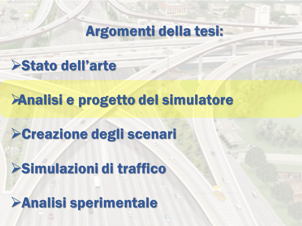 Argomenti della tesi:  Stato dell'arte  Analisi e progetto del simulatore  Creazione degli scenari  Simulazioni di traffico  Analisi sperimentale